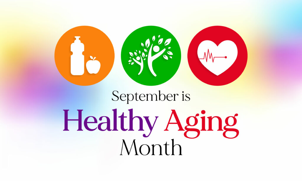 Text that reads September is Healthy Aging Month on a yellow, pink, and blue background with a white water bottle and apple inside an orange circle, a tree that looks like people stretching inside a green circle, and a heart and heartbeat inside a red circle
